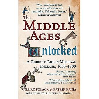 The Middle Ages Unlocked 9781445660219 by Katrin Kania & Gillian Polack & Elizabeth Chadwick