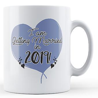 Ich bin im Jahr 2019 heiraten! Herz - bedruckte Becher