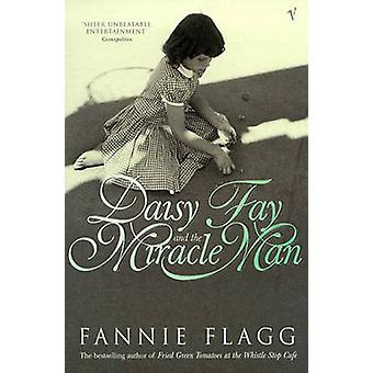 Daisy Fay and the Miracle Man by Fannie Flagg - 9780099297215 Book