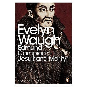 Edmund Campion - Jesuit and Martyr by Evelyn Waugh - 9780141391502 Book