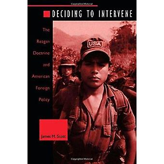 Deciding to Intervene - The Reagan Doctrine and American Foreign Polic
