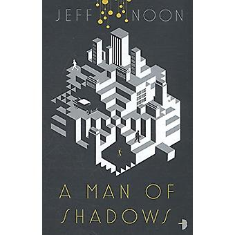 A Man of Shadows by Jeff Noon - 9780857666697 Book