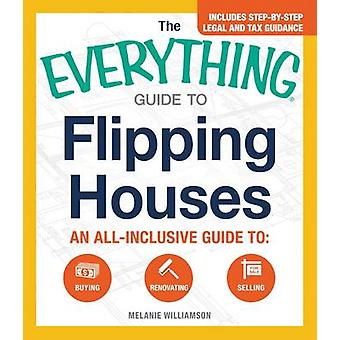 The Everything Guide to Flipping Houses - An All-Inclusive Guide to - B