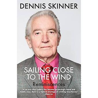 Sailing Close to the Wind - Reminiscences by Dennis Skinner - Kevin Ma