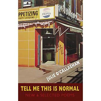 Tell Me This is Normal - New and Selected Poems by Julie O'Callaghan -