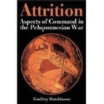 Attrition - Aspects of Command in the Peloponnesian War by Godfrey Hut