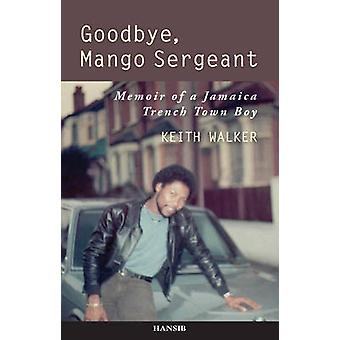 Goodbye - Mango Sergeant - Memoir of a Jamaica Trench Town Boy by Walk