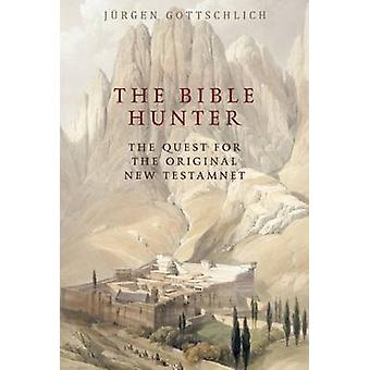 The Bible Hunter - The Quest for the Original New Testament by Jurgen