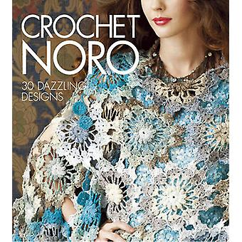Crochet Noro - 30 Dazzling Designs by Sixth&Spring Books - 97819360964