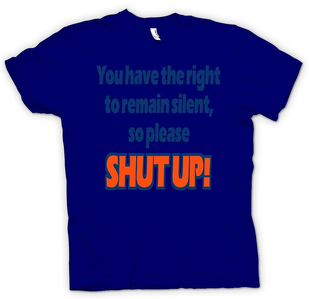 Mens T-shirt - You have the right to remain silent, so please SHUT UP!