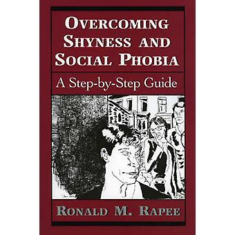 Overcoming Shyness and Social Phobia - A Step-by-step Guide by Ronald