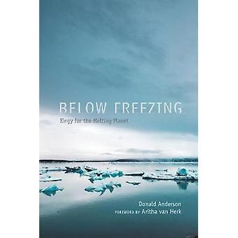 Below Freezing - Elegy for the Melting Planet by Below Freezing - Elegy