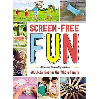 Screen-Free Fun - 400 Activities for the Whole Family by Shannon Philp