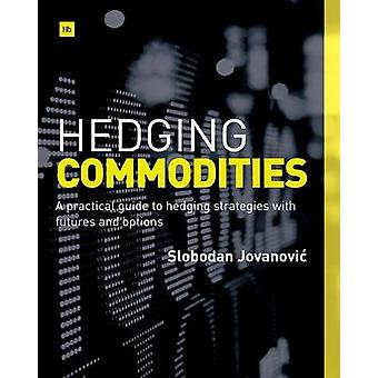 Hedging Commodities - A Practical Guide to Hedging Strategies with Fut