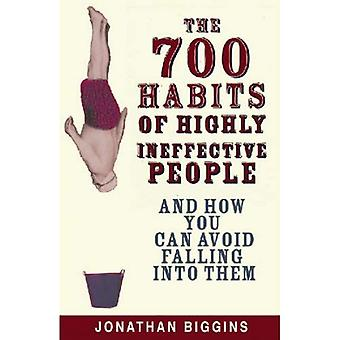 The 700 Habits of Highly Ineffective People: And How You Can Avoid Falling into Them
