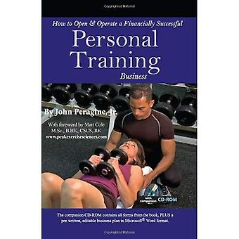 How to Open and Operate a Financially Successful Personal Training Business (How to Open & Operate a ...)