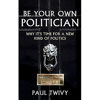Vara din egen politiker: Varför är det dags för ett nytt slags politik