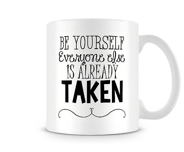 Be Yourself Everyone Else Is Already Taken Mug
