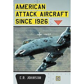American Attack Aircraft Since 1926 by E.R. Johnson - 9780786471621 B