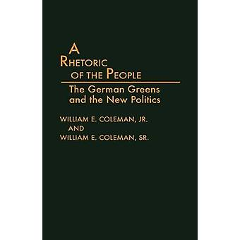 A Rhetoric of the People The German Greens and the New Politics by Coleman & William E.