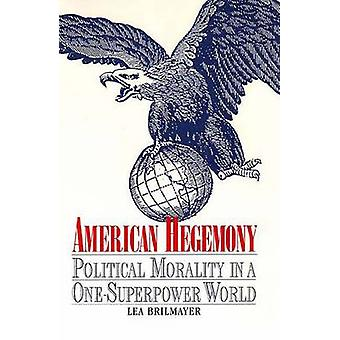 American Hegemony Political Morality in a OneSuperpower World by Brilmayer & Lea