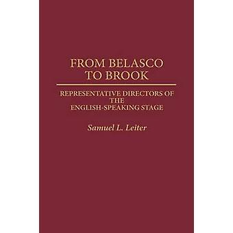 From Belasco to Brook Representative Directors of the EnglishSpeaking Stage by Leiter & Samuel L.