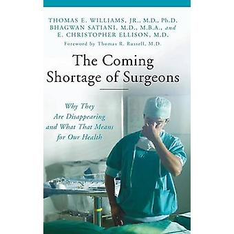 The Coming Shortage of Surgeons Why They Are Disappearing and What That Means for Our Health by Williams & Thomas