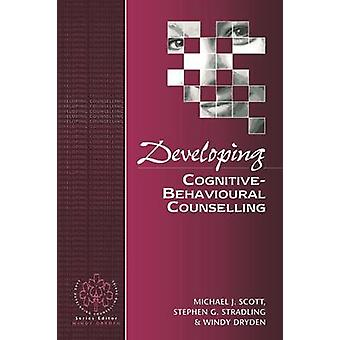 Developing CognitiveBehavioural Counselling by Scott & Michael J.
