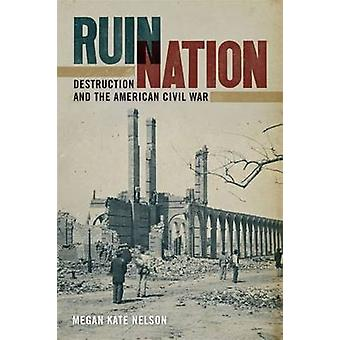 Ruin Nation Destruction and the American Civil War by Nelson & Megan Kate