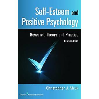 SelfEsteem and Positive Psychology Research Theory and Practice by Mruk & Christopher J. & PhD