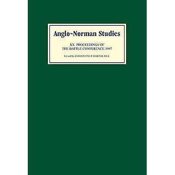AngloNorman Studies XX Proceedings of the Battle Conference 1997 by HarperBill & Christopher
