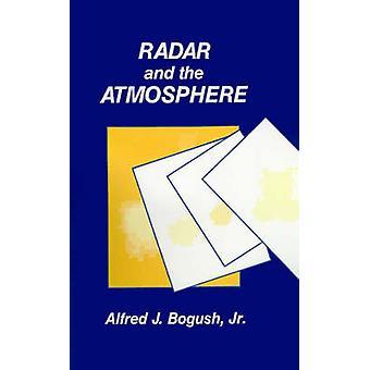 Radar and the Atmosphere by Bogush & Alfred J. & Jr.
