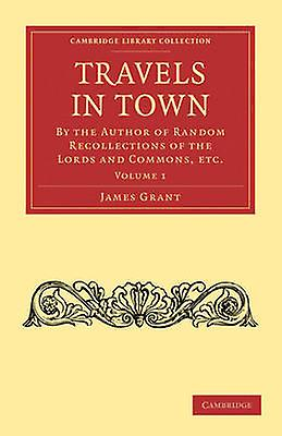 voyages in Town 2 Volume Set By the Author of Random Recollections of the Lords and Commons Etc. by Grant & James