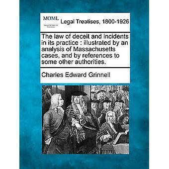 Das Gesetz von Täuschung und Störungen in ihrer Praxis, dargestellt durch eine Analyse der Massachusetts Fällen und durch Verweise auf einige andere Behörden. von Grinnell & Charles Edward
