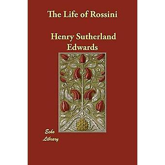 The Life of Rossini by Edwards & Henry Sutherland