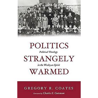 Politics Strangely Warmed by Coates & Gregory R.