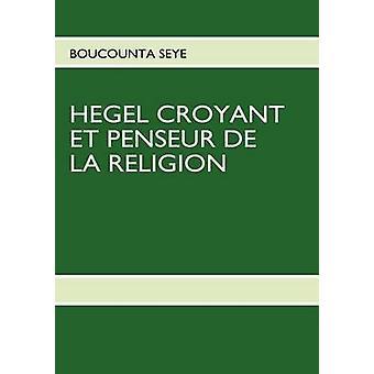 HEGEL CROYANT ET PENSEUR DE LA RELIGION by SEYE & BOUCOUNTA