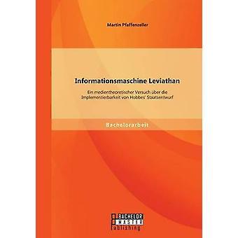 Informationsmaschine Leviathan Ein medientheoretischer Versuch ber die Implementierbarkeit von Hobbes Staatsentwurf by Pfaffenzeller & Martin