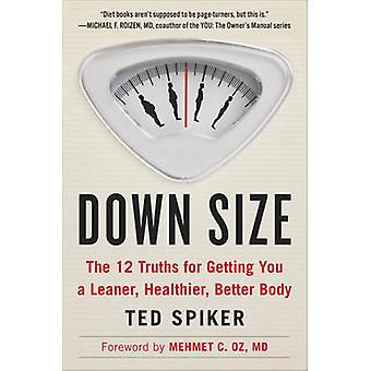 Down Size - The 12 Truths for Getting You a Leaner - Healthier - Bette