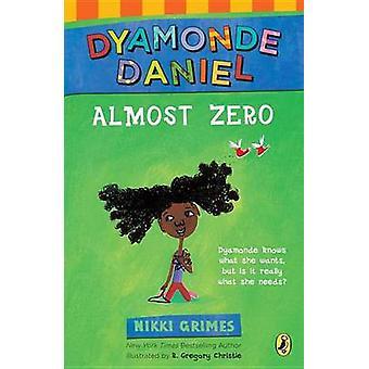 Almost Zero - A Dyamonde Daniel Book by Nikki Grimes - R Gregory Grego