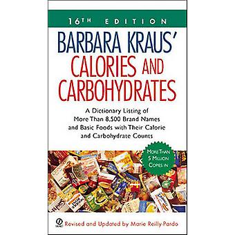 Barbara Kraus' Calories and Carbohydrates - A Dictionary Listing of Mo