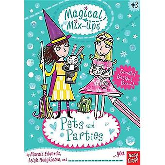 Magical Mix-Ups - Pets and Parties by Marnie Edwards - Leigh Hodgkinso