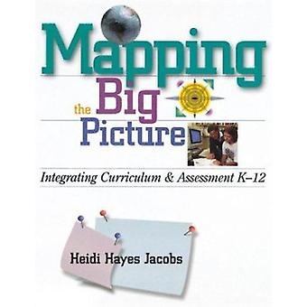 Mapping the Big Picture - Integrating Curriculum & Assessment K-12 by