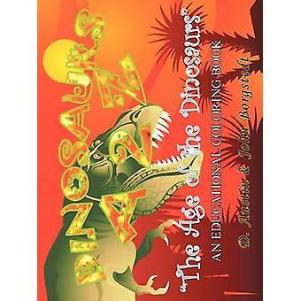 Dinosaurs A 2 Z - The Age of the Dinosaurs by D. Austin & John Borgste