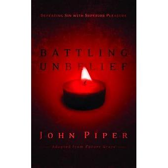 Battling Unbelief - Defeating Sin with Superior Pleasure (annotated ed