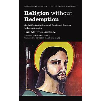 Religion Without Redemption by Luis Martinez &rade