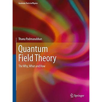 Quantum Field Theory: The Why What and How (Graduate Texts in Physics) (Hardcover) by Padmanabhan Thanu