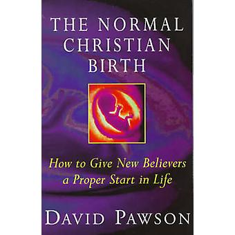 The Normal Christian Birth - How to Give New Believers a Proper Start