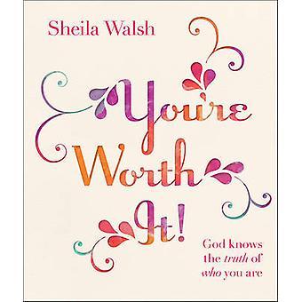 Du bist es Wert! -Gott weiß, die Wahrheit der Who You sind von Sheila Walsh