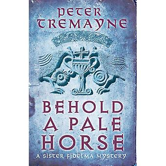 Behold a Pale Horse by Peter Tremayne - 9780755377480 Book